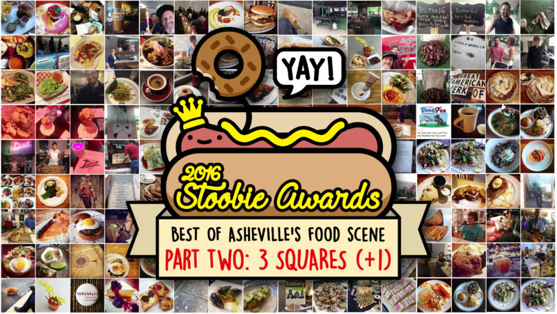 "2016 STOOBIE AWARDS, PT 2: ""3 SQUARES (+1)"" Asheville's Best Breakfast, Lunch, Dinner, Brunch"
